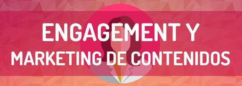 Engagement y Marketing de Contenidos ~Cómo llegar al corazón de tus Fans