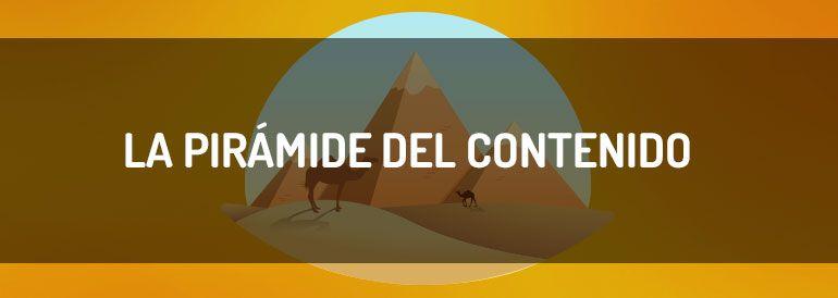 Qué es la pirámide del contenido y por qué la utilizarás