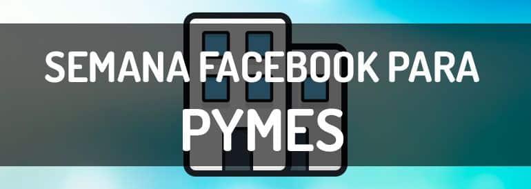 En la semana Facebook para Pymes te contamos todo lo que necesitas saber para tener presencia en esta red social.
