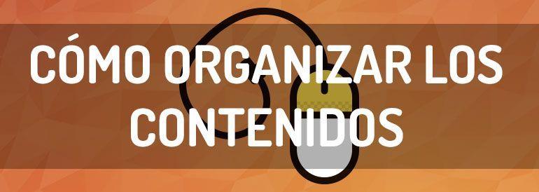 Cómo organizar los contenidos cuando estás creando una estrategia de contenidos.