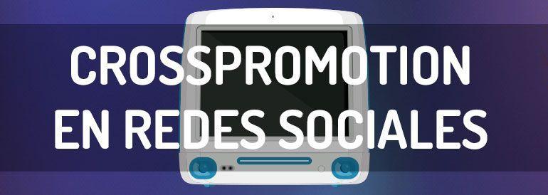 Aprende qué es la promoción cruzada o crosspromotion en redes sociales.