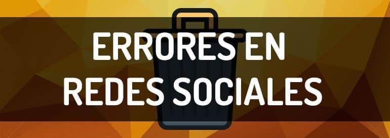 Errores en redes sociales y la forma de solucionarlos.