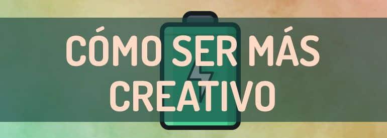 Cómo ser más creativo.