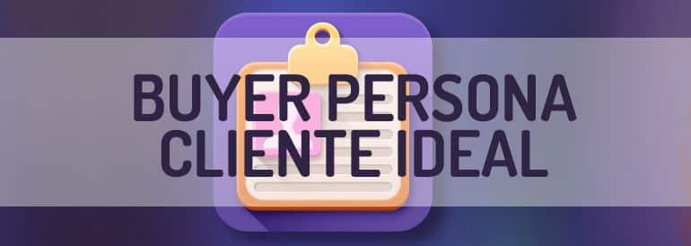 Buyer Persona ~ Cómo construir un perfil de cliente ideal