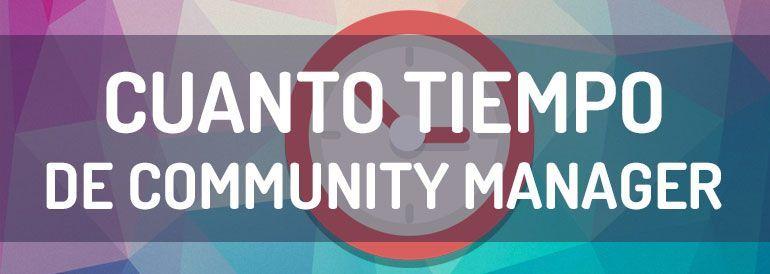 Cuánto tiempo de community manager necesitas para llevar las redes sociales de tu empresa.