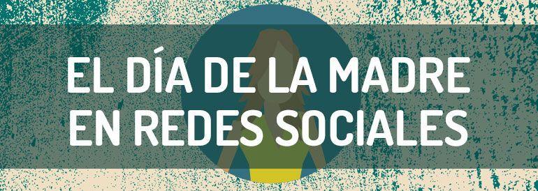 Cómo celebrar el Día de la Madre en redes sociales, ejemplos de marcas.