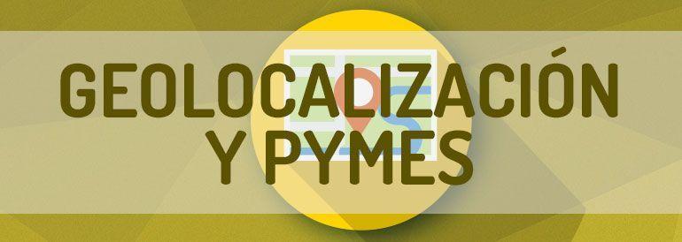 La geolocalización y las Pymes tienen grandes posibilidades de entenderse bien. Descubre ejemplos de marcas que ya lo utilizan.