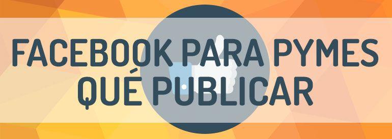 Facebook para Pymes: qué publicar según tu tipo de negocio.