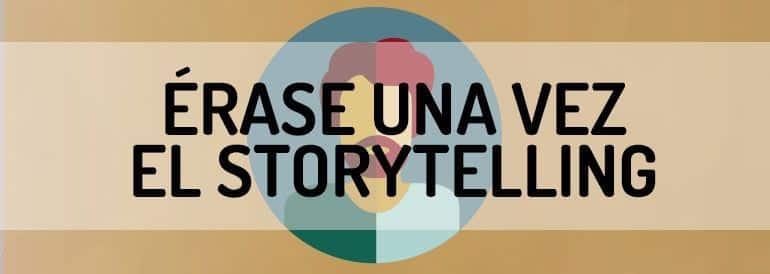 Qué es el storytelling y cómo adaptarlo a tu discurso online