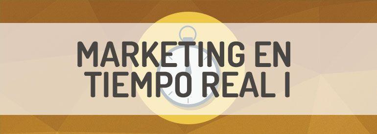Estrategias de marketing en tiempo real, cómo estar preparado.