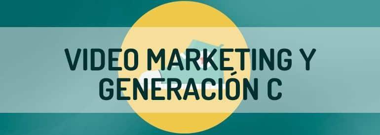 El video marketing es muy eficaz para conectar con la generación c.