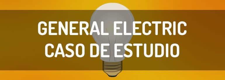 Ejemplo de caso de estudio de contenidos, General Electric.