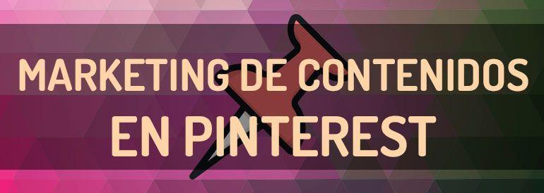Contenidos en Pinterest, cómo los utiliza esta red social para generar visitas a las webs de sus anunciantes.