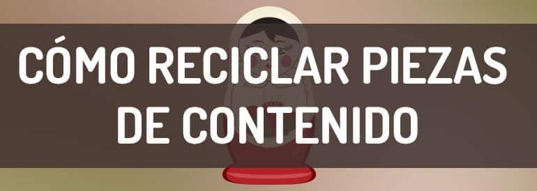 Cómo reciclar piezas de contenido para alcanzar a más personas con tu blog corporativo | Blog de contenidos