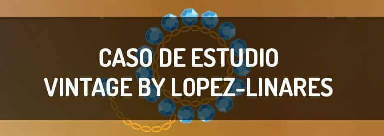 Vintage by López-Linares, caso de estudio.
