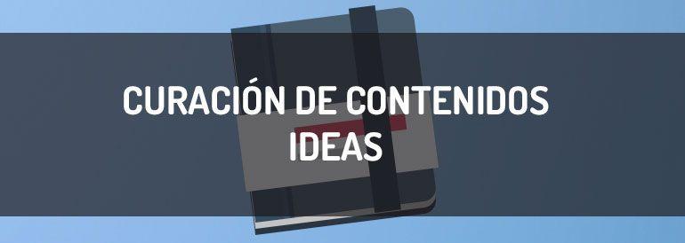 Cómo conseguir ideas para hacer curación de contenidos