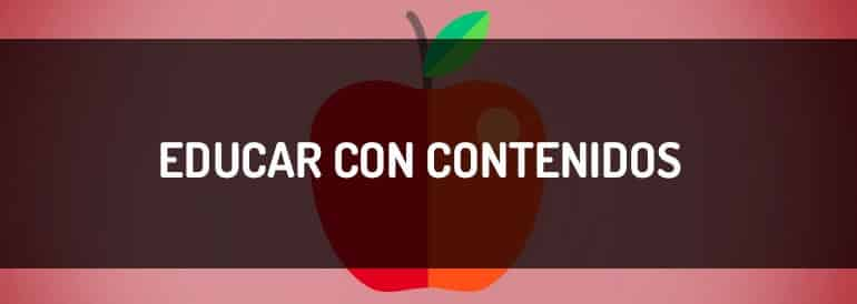 Cómo educar con contenidos.
