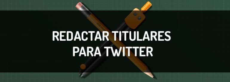Redactar titulares para Twitter, la guía que atraerá lectores a tu contenido
