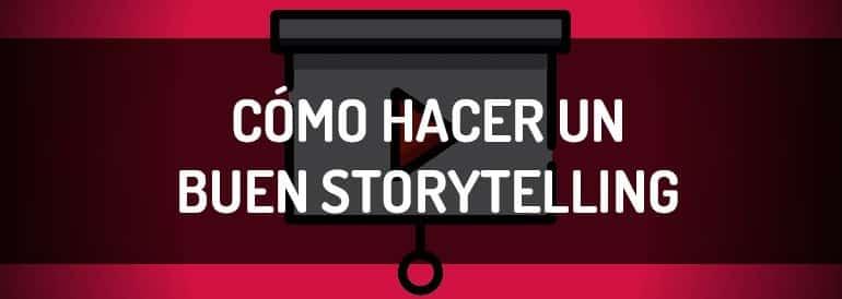 Cómo hacer un buen storytelling para tu estrategia de contenidos.