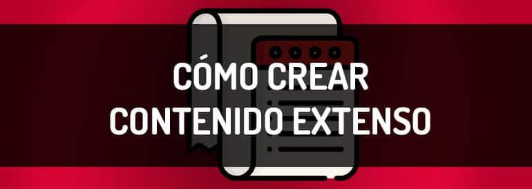 Cómo crear contenido extenso paso a paso.