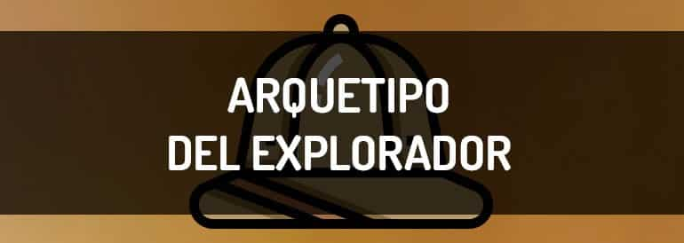 El arquetipo del Explorador, autorealización a través del descubrimiento