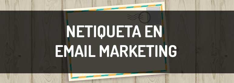 Qué es la netiqueta en email marketing