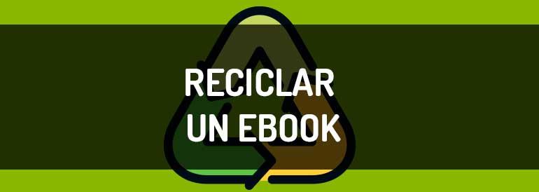 Contenido de un ebook, cómo reciclarlo