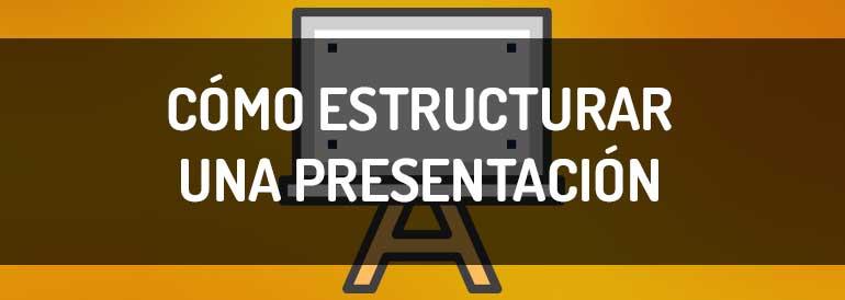 Aprende cómo estructurar una presentación