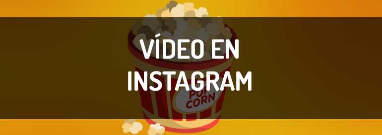 Aprende todo lo que debes saber sobre el vídeo en Instagram